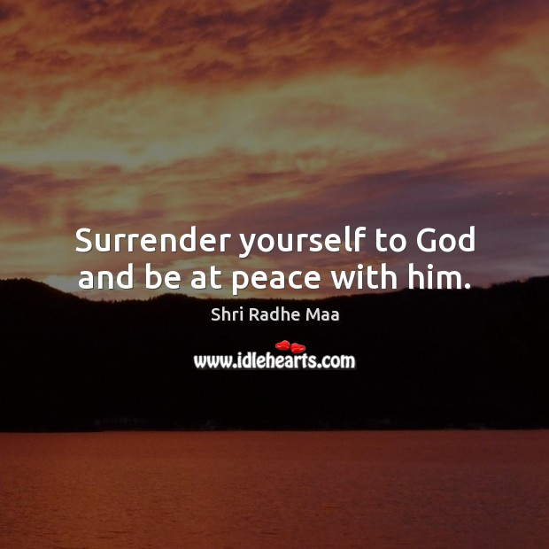 Surrender yourself to God and be at peace with him. Image