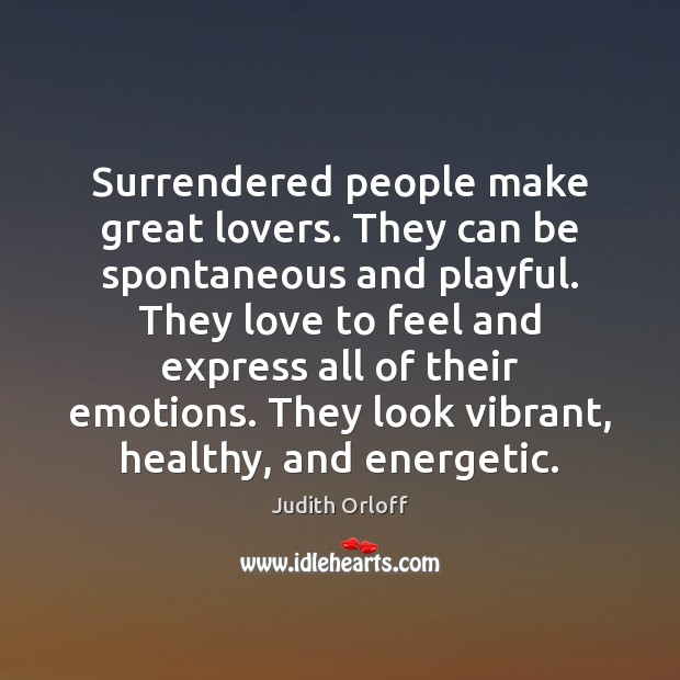 Image, Surrendered people make great lovers. They can be spontaneous and playful. They