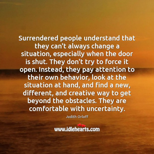 Surrendered people understand that they can't always change a situation, especially when Image