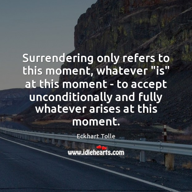 "Surrendering only refers to this moment, whatever ""is"" at this moment – Image"