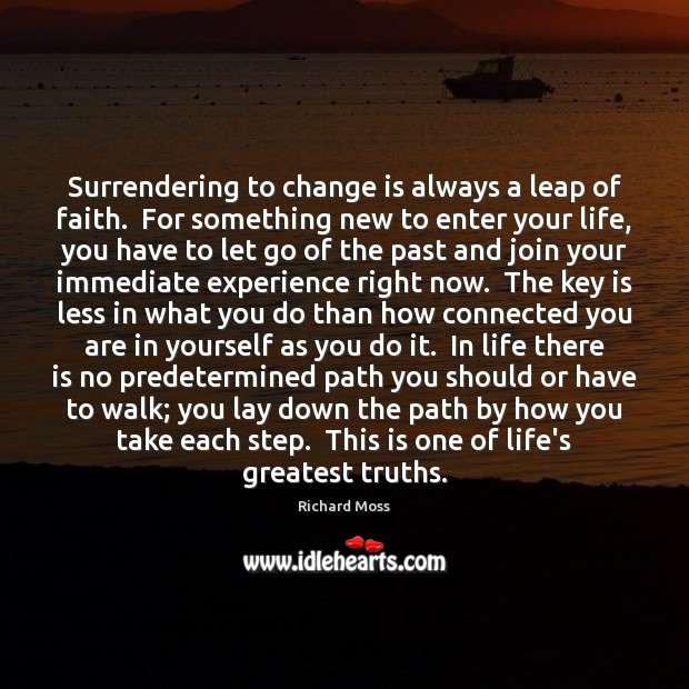 Surrendering to change is always a leap of faith.  For something new Image