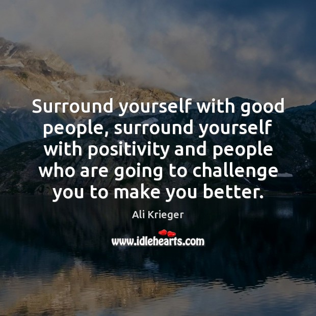 Surround yourself with good people, surround yourself with positivity and people who Good People Quotes Image