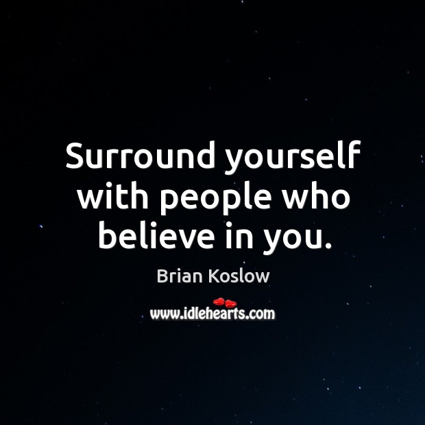 Surround yourself with people who believe in you. Image