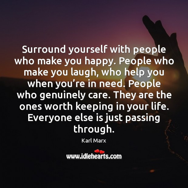 Surround yourself with people who make you happy. People who make you Image