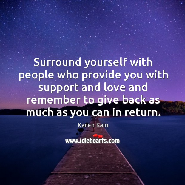 Surround yourself with people who provide you with support and love and Image