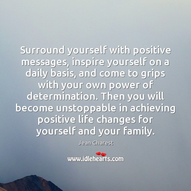 Surround yourself with positive messages, inspire yourself on a daily basis, and Determination Quotes Image