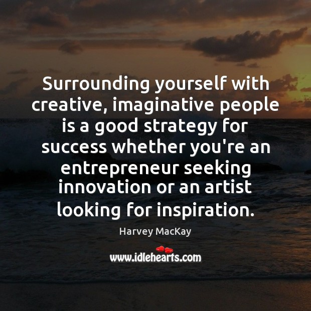 Love Finds You Quote: Harvey MacKay Quote: Surrounding Yourself With Creative