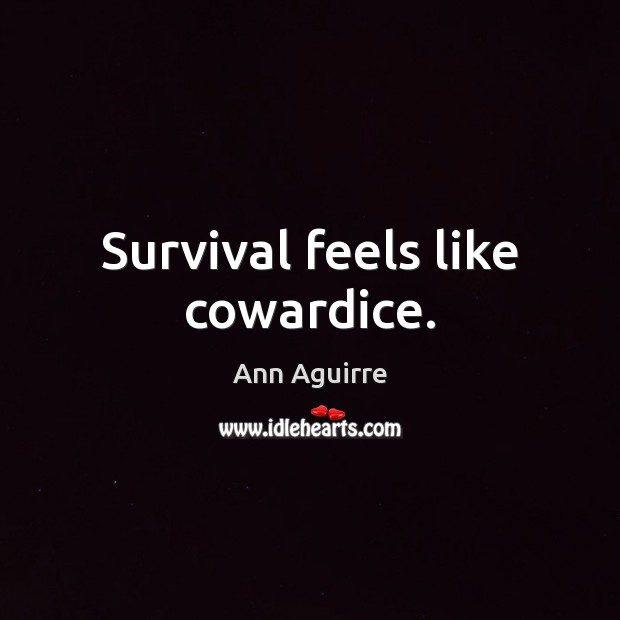 Survival feels like cowardice. Ann Aguirre Picture Quote