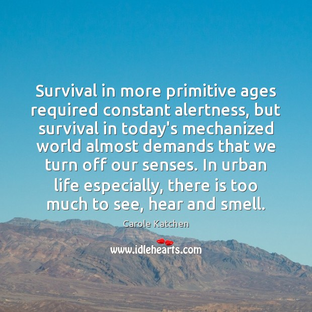 Image, Survival in more primitive ages required constant alertness, but survival in today's