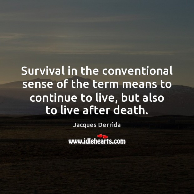 Survival in the conventional sense of the term means to continue to Image