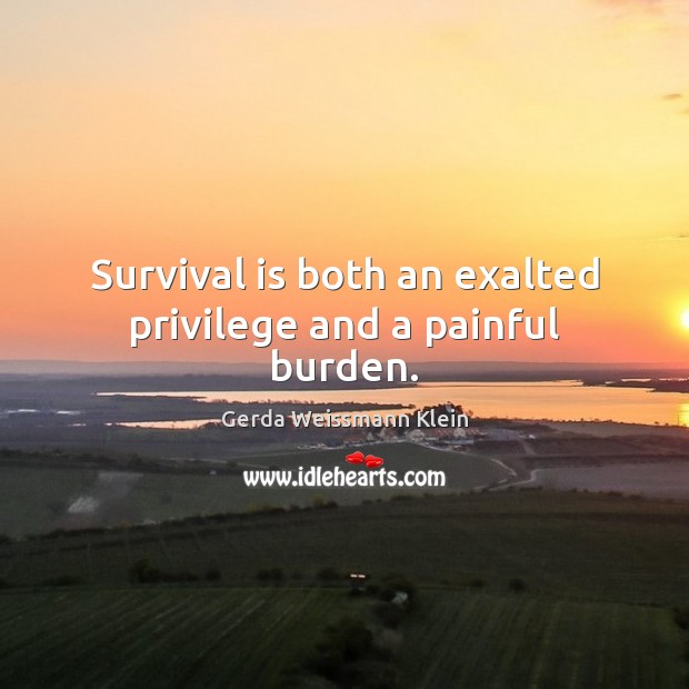 Survival is both an exalted privilege and a painful burden. Image