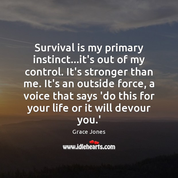 Image, Survival is my primary instinct…it's out of my control. It's stronger
