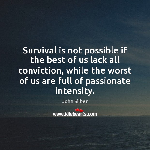 Survival is not possible if the best of us lack all conviction, Image