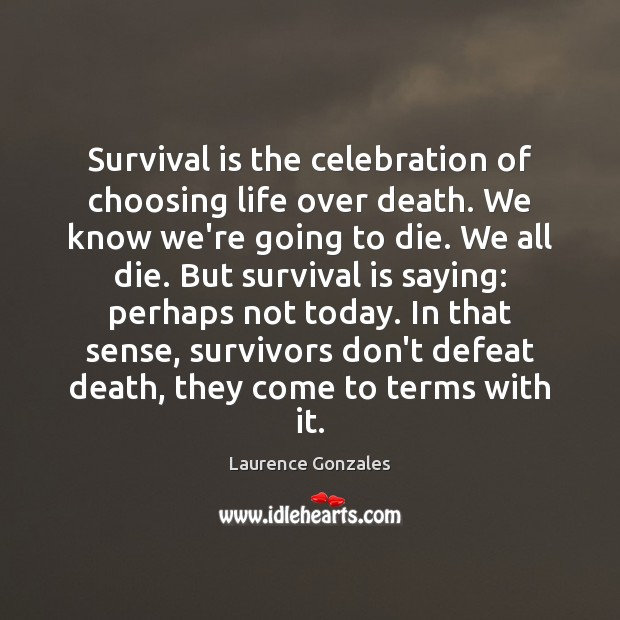 Survival is the celebration of choosing life over death. We know we're Image