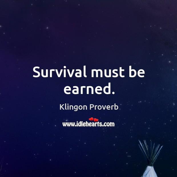 Survival must be earned. Klingon Proverbs Image