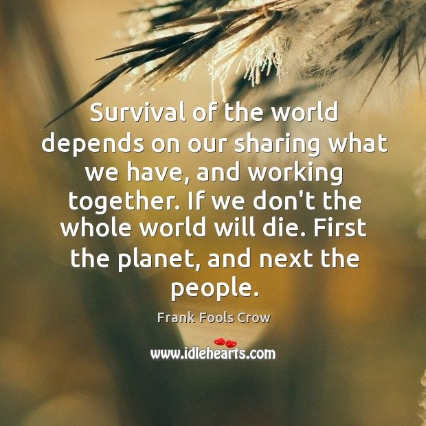 Survival of the world depends on our sharing what we have, and Image
