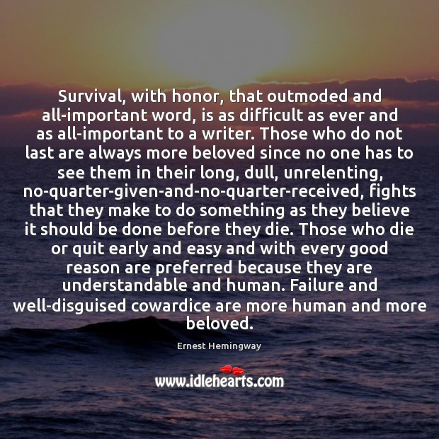 Image, Survival, with honor, that outmoded and all-important word, is as difficult as