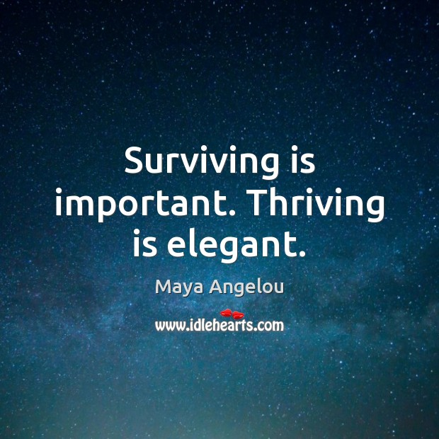 Image, Surviving is important. Thriving is elegant.