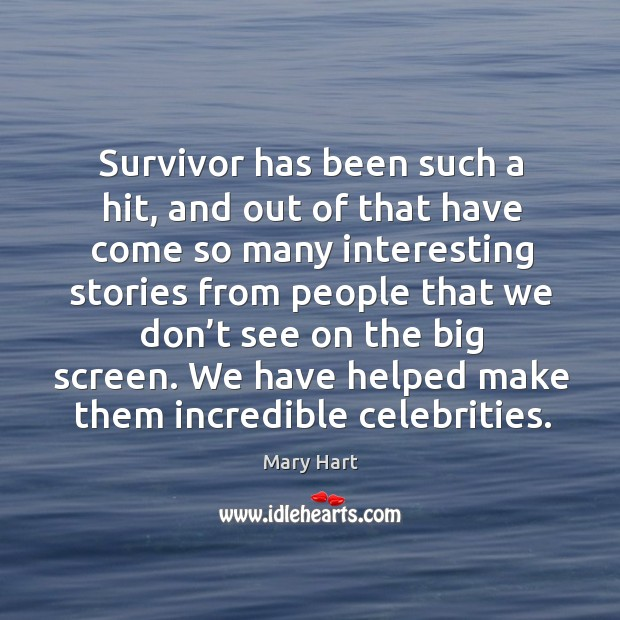 Survivor has been such a hit, and out of that have come so many interesting stories Image