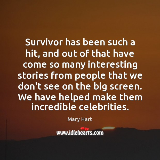 Image, Survivor has been such a hit, and out of that have come