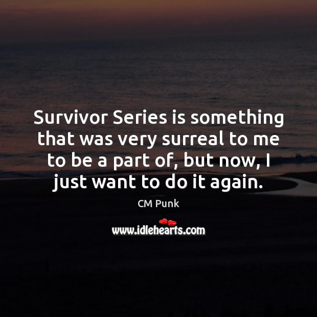 Image, Survivor Series is something that was very surreal to me to be