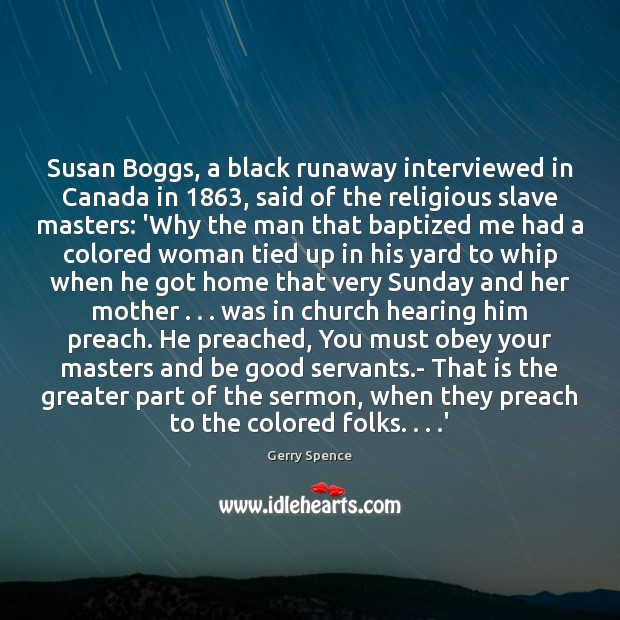 Susan Boggs, a black runaway interviewed in Canada in 1863, said of the Gerry Spence Picture Quote