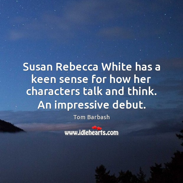 Susan Rebecca White has a keen sense for how her characters talk Image