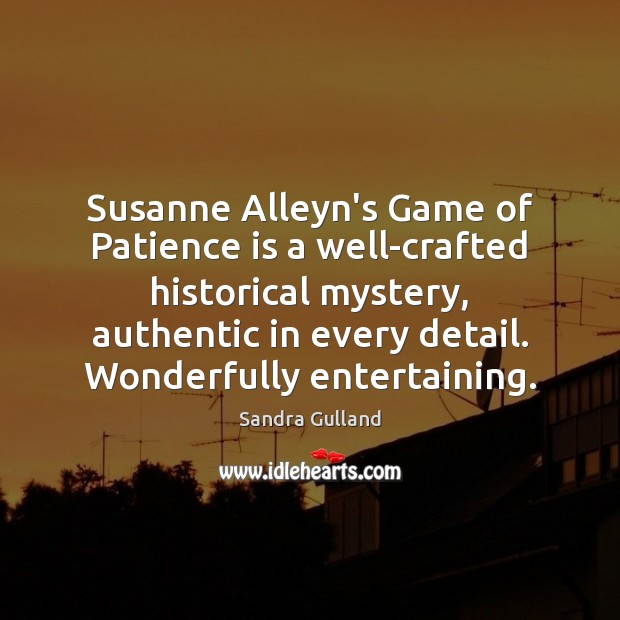 Susanne Alleyn's Game of Patience is a well-crafted historical mystery, authentic in Patience Quotes Image