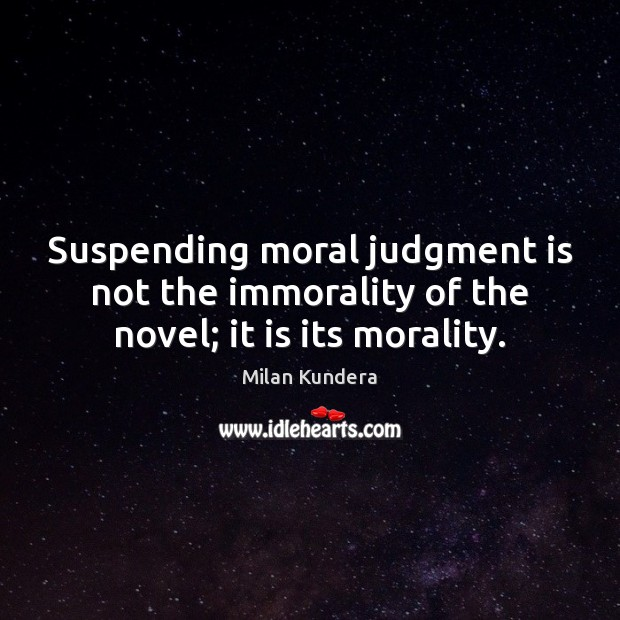Image, Suspending moral judgment is not the immorality of the novel; it is its morality.