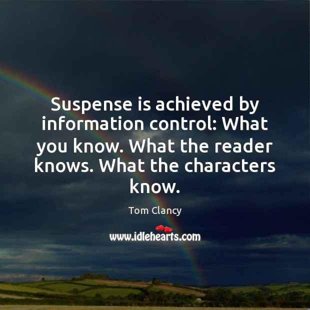 Suspense is achieved by information control: What you know. What the reader Tom Clancy Picture Quote