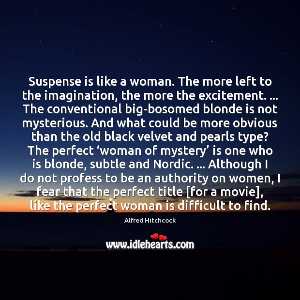 Image, Suspense is like a woman. The more left to the imagination, the