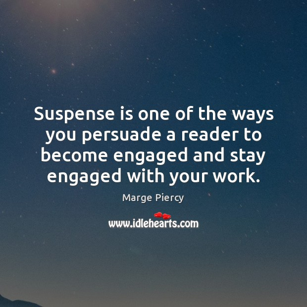 Suspense is one of the ways you persuade a reader to become Marge Piercy Picture Quote