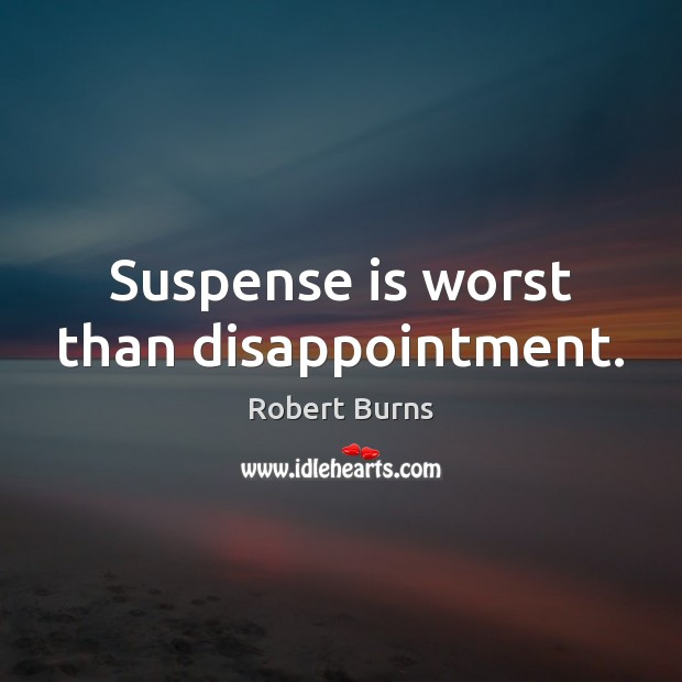 Image, Suspense is worst than disappointment.