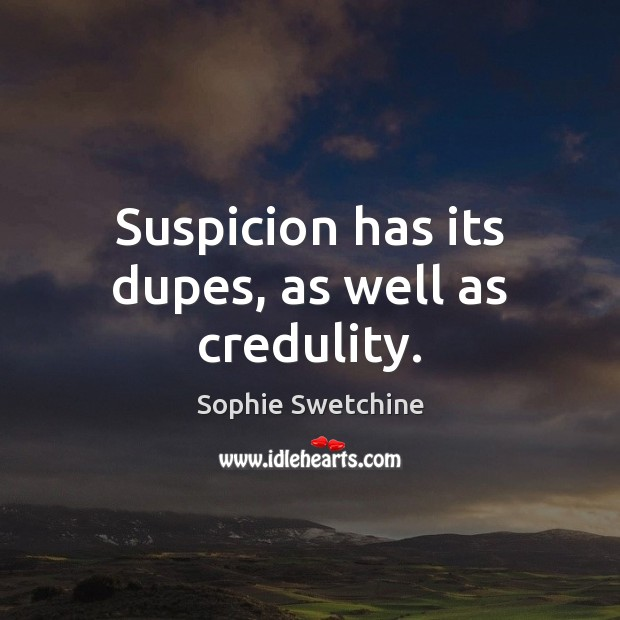 Suspicion has its dupes, as well as credulity. Sophie Swetchine Picture Quote