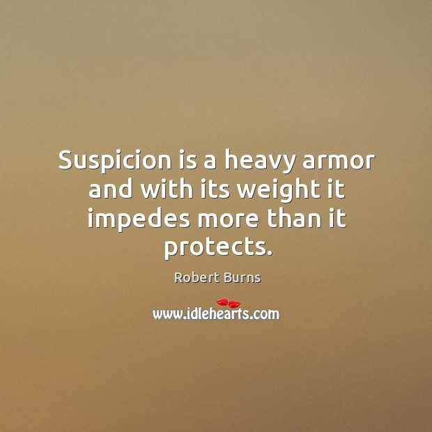 Image, Suspicion is a heavy armor and with its weight it impedes more than it protects.