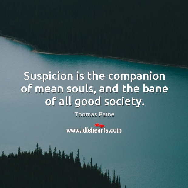 Image, Suspicion is the companion of mean souls, and the bane of all good society.