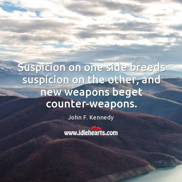 Image about Suspicion on one side breeds suspicion on the other, and new weapons
