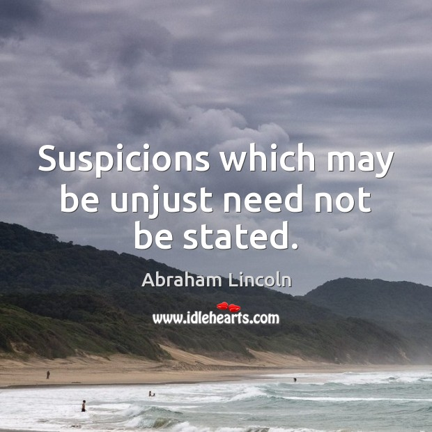Suspicions which may be unjust need not be stated. Image