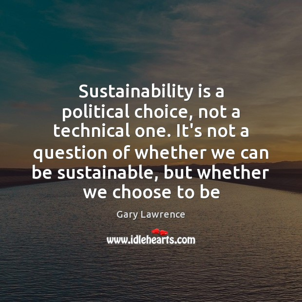 Sustainability is a political choice, not a technical one. It's not a Image