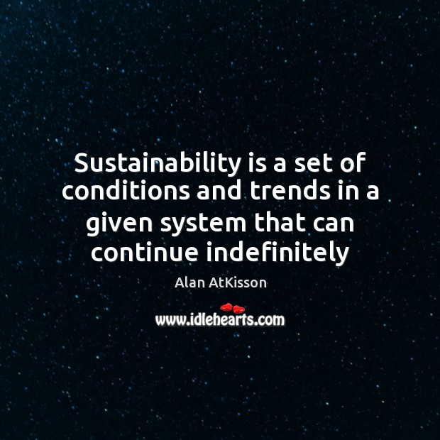Image, Sustainability is a set of conditions and trends in a given system
