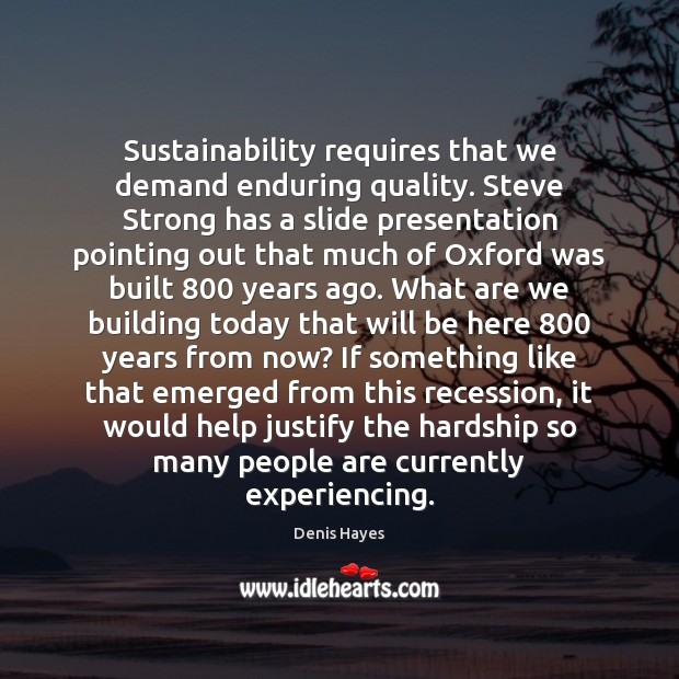 Image, Sustainability requires that we demand enduring quality. Steve Strong has a slide