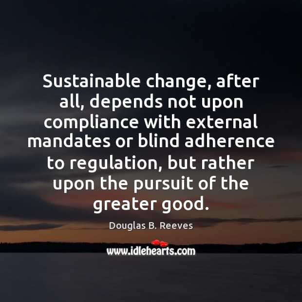 Sustainable change, after all, depends not upon compliance with external mandates or Image