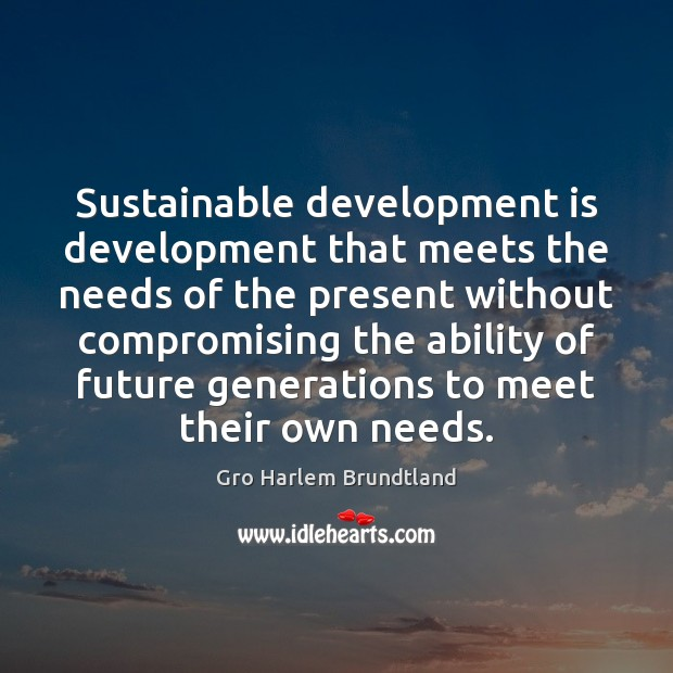 Image, Sustainable development is development that meets the needs of the present without
