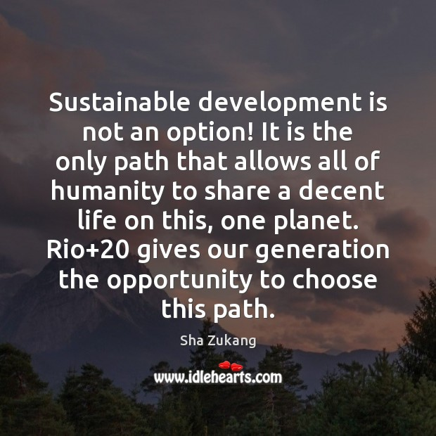 Sustainable development is not an option! It is the only path that Image
