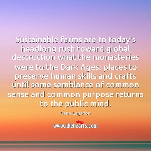 Image, Sustainable farms are to today's headlong rush toward global destruction what the