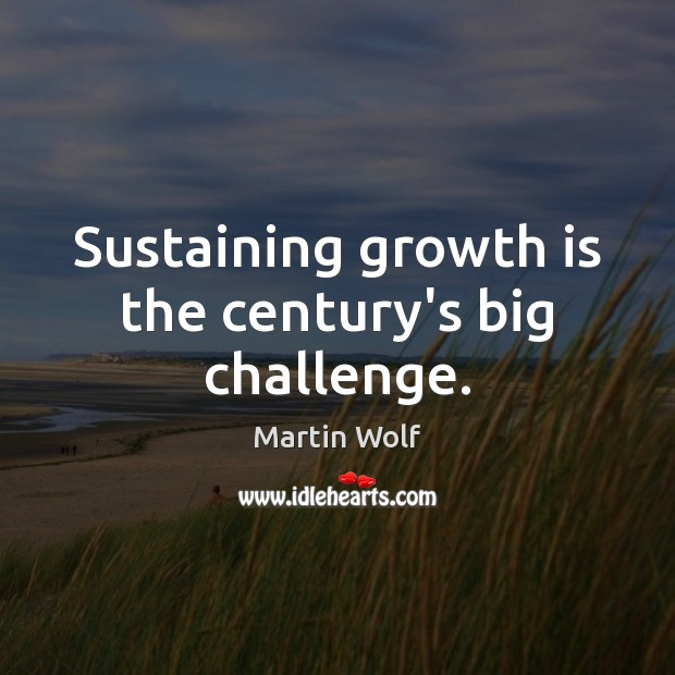 Sustaining growth is the century's big challenge. Image