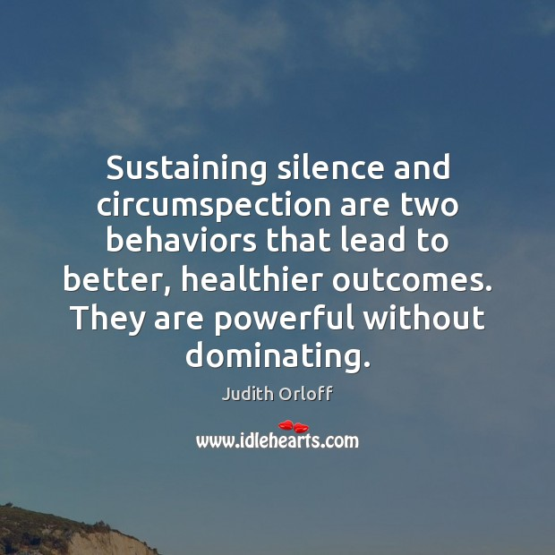 Sustaining silence and circumspection are two behaviors that lead to better, healthier Image