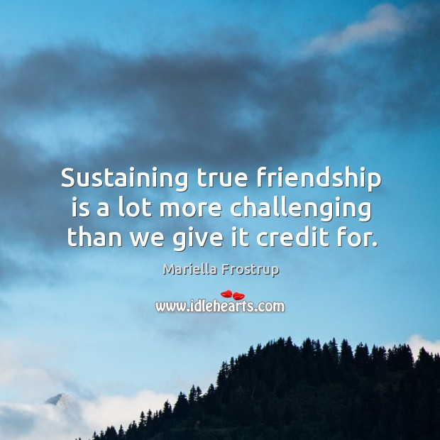 Image about Sustaining true friendship is a lot more challenging than we give it credit for.