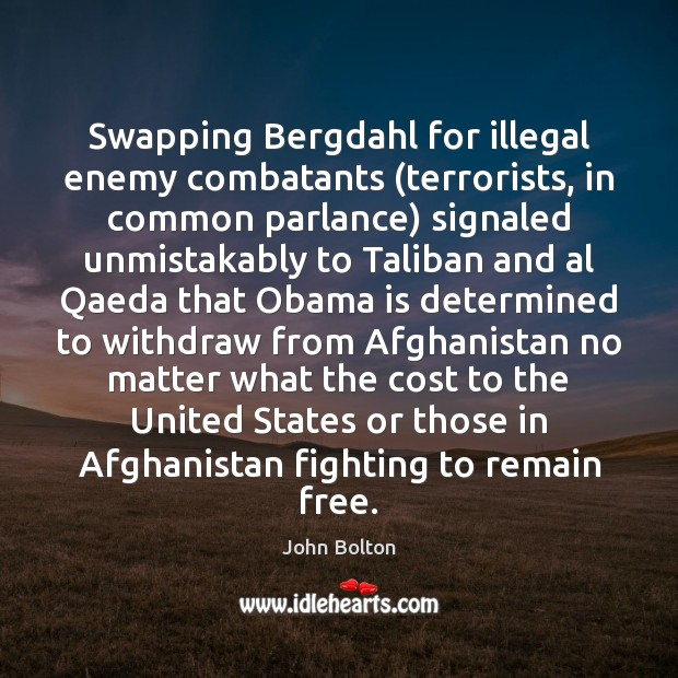 Swapping Bergdahl for illegal enemy combatants (terrorists, in common parlance) signaled unmistakably Image