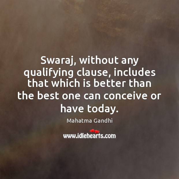Image, Swaraj, without any qualifying clause, includes that which is better than the